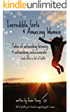 Incredible Girls & Amazing Women: Tales of Astounding Bravery and Astonishing Achievements (and sometimes, a bit of both)