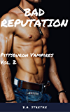 Bad Reputation: Pittsburgh Vampires Vol. 2