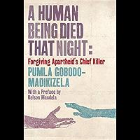 A Human Being Died That Night: Forgiving Apartheid's Chief Killer