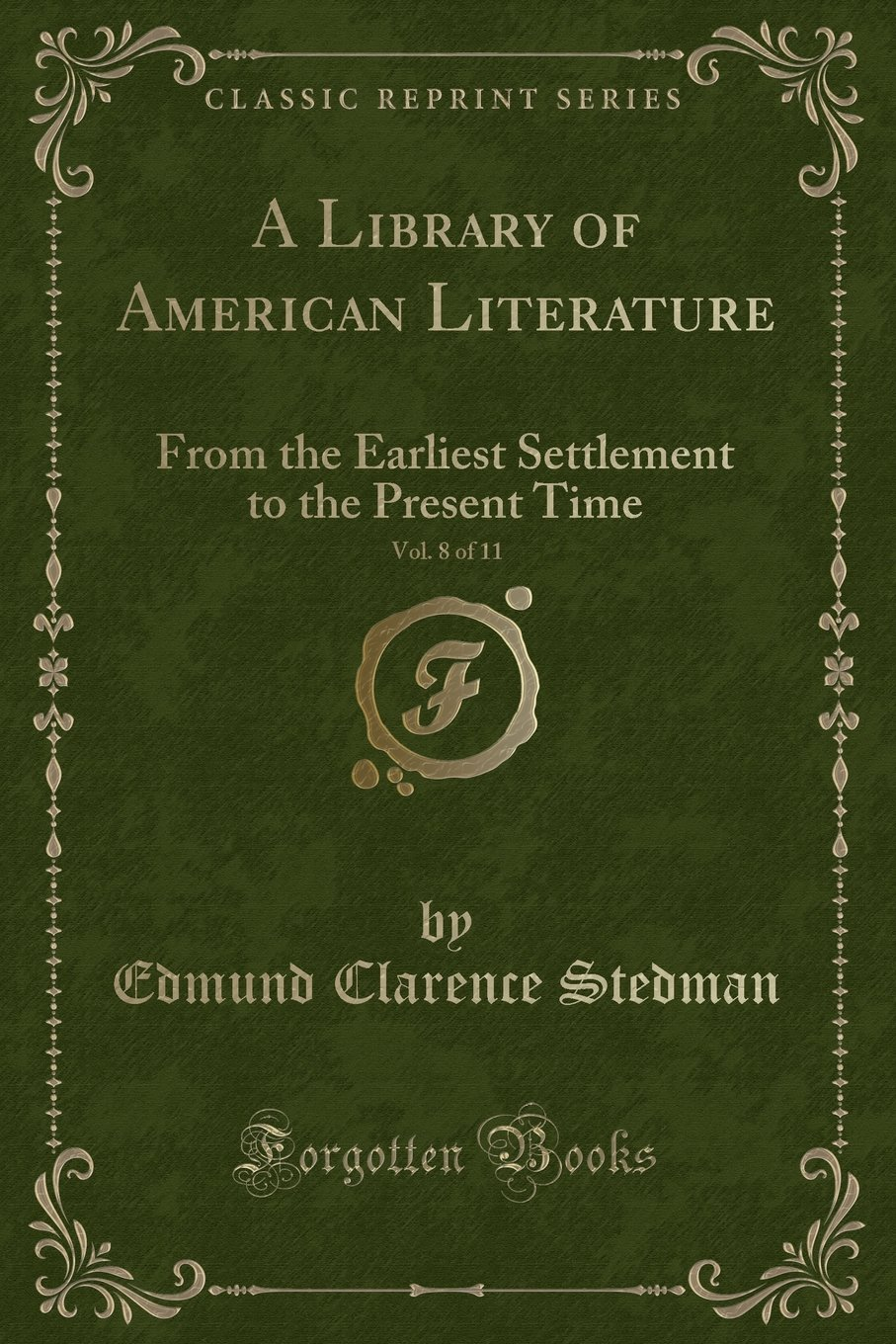Read Online A Library of American Literature, Vol. 8 of 11: From the Earliest Settlement to the Present Time (Classic Reprint) ebook