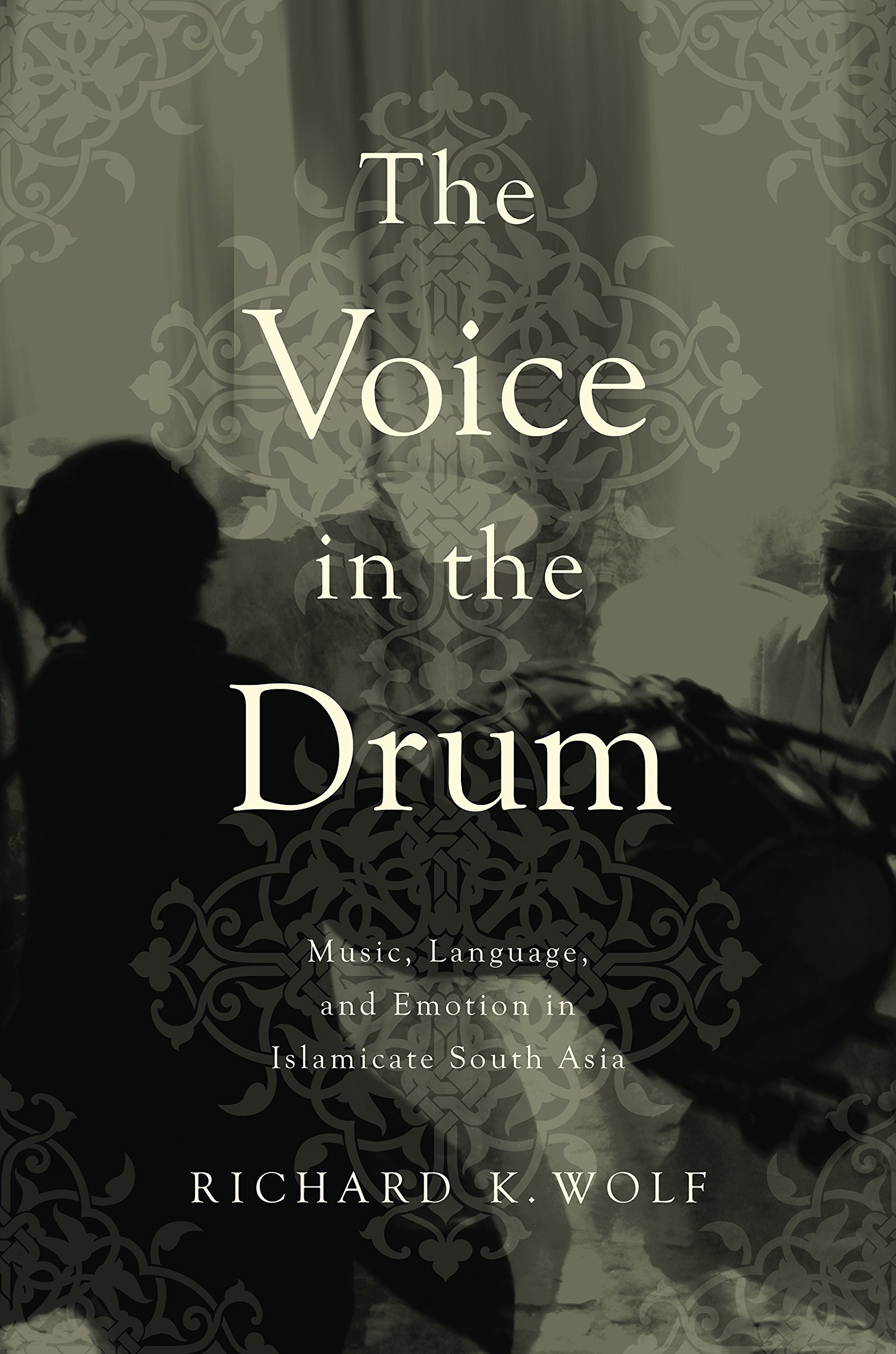 The Voice in the Drum: Music, Language, and Emotion in Islamicate South Asia by University of Illinois Press