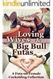 Loving Wives and Big Bull Futas: A Futa-on-Female Cuckolding Collection