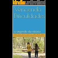 Vencendo Dificuldades: o segredo da vitória (aprendendo a vencer Livro 1)