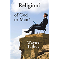 Religion? of God or Man?: Does God Really Require Religiosity? (English Edition)