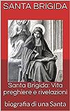 Santa Brigida: Vita preghiere e rivelazioni: biografia di una Santa