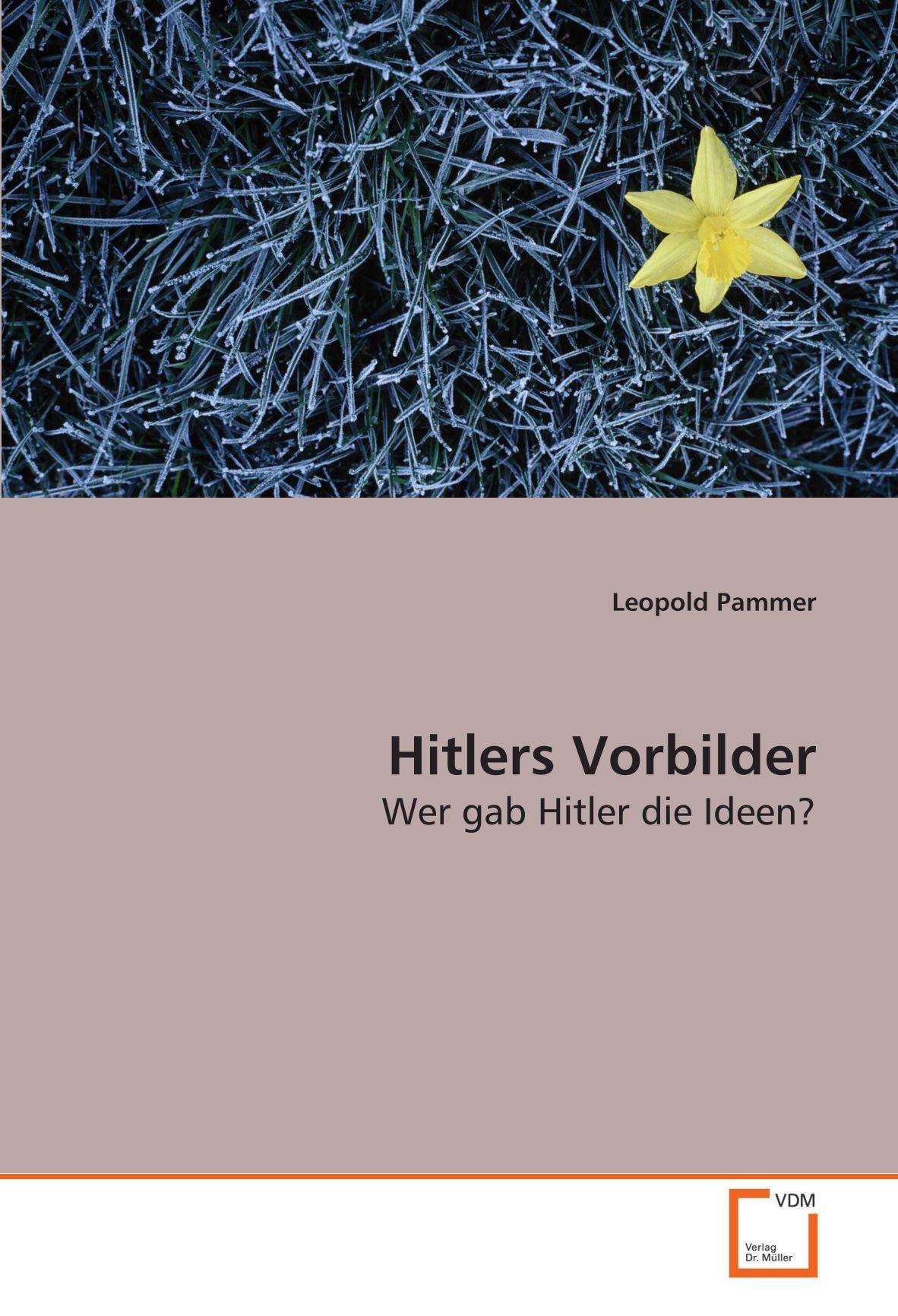 Hitlers Vorbilder: Wer gab Hitler die Ideen?