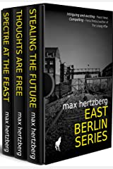 East Berlin Series: The Omnibus, including: Stealing The Future, Thoughts Are Free and Spectre At The Feast Kindle Edition