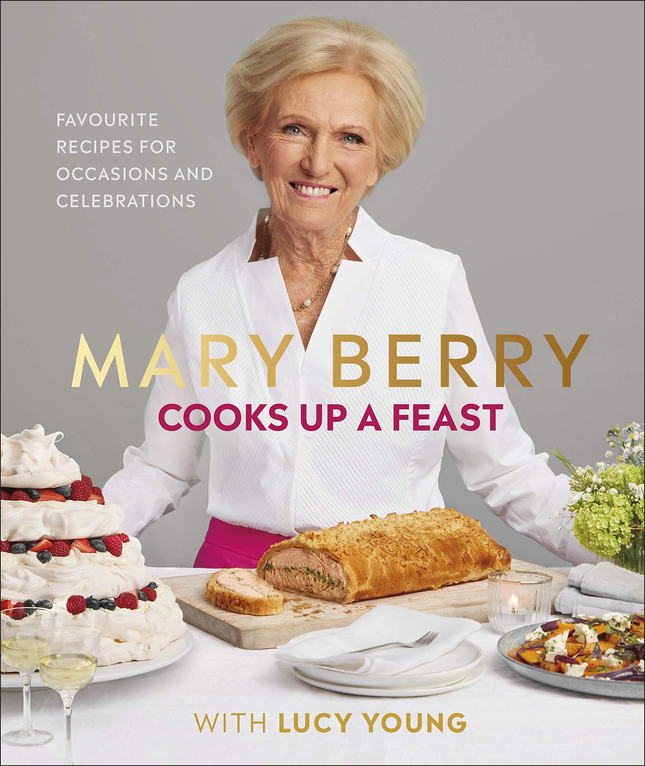 Mary Berry Cooks Up A Feast: My Favourite Recipes for Occasions and Celebrations by DK