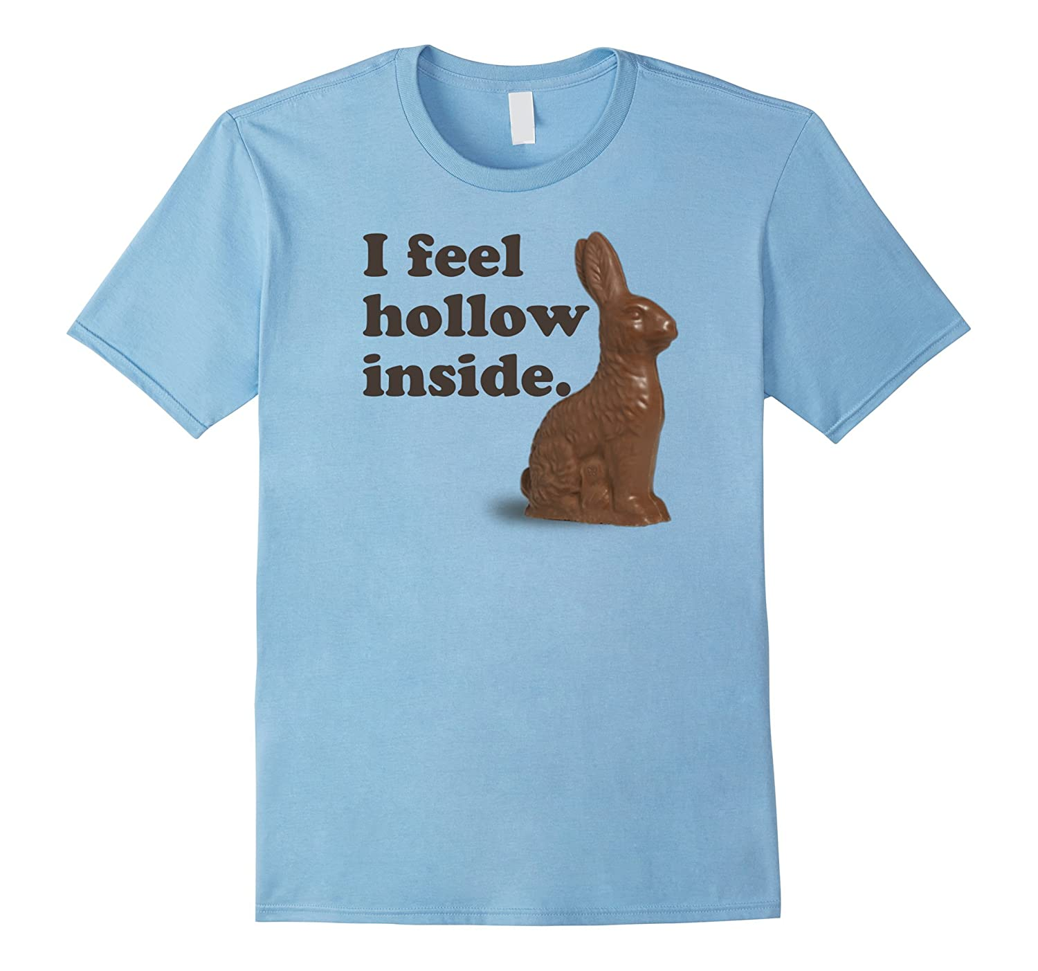 Funny I Feel Hollow Inside Chocolate Bunny Easter T Shirt-TH