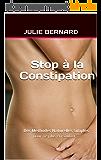 Stop à la constipation: Des Méthodes Naturelles Simples pour ne plus en souffrir...