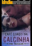 Café Coado na Calcinha - O Livro (Portuguese Edition)