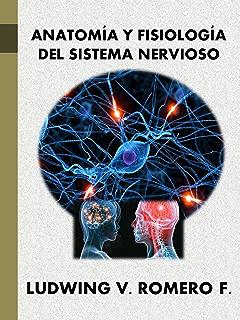 ANATOMIA Y FISIOLOGIA DEL SISTEMA NERVIOSO (Principios Elementales del Sistema Nervioso nº 2)