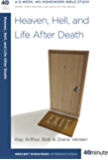 Heaven, Hell, and Life After Death: A 6-Week, No-Homework Bible Study (40-Minute Bible Studies)