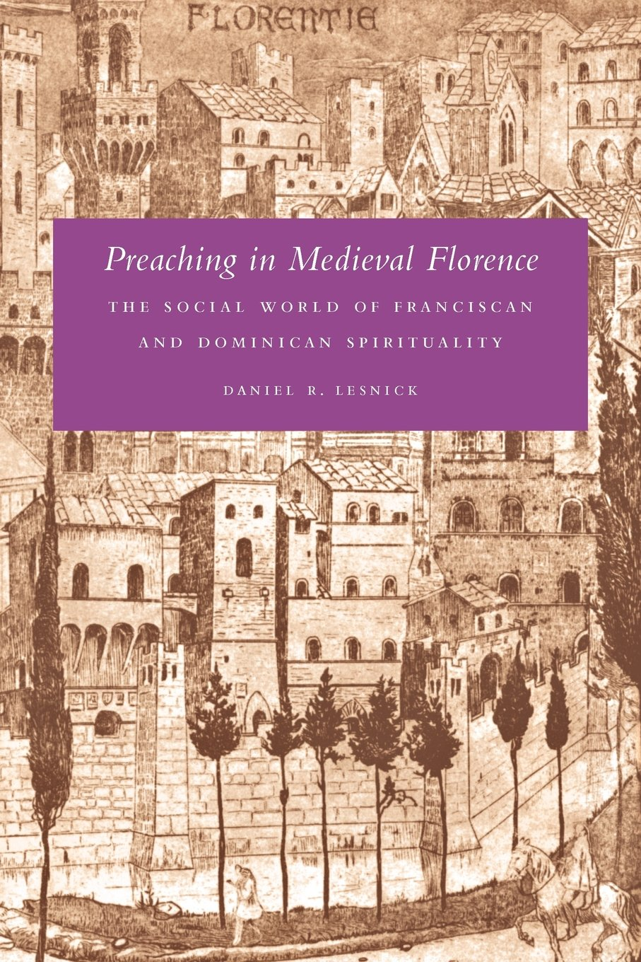 Download Preaching in Medieval Florence: The Social World of Franciscan and Dominican Spirituality pdf epub