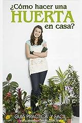 ¿Cómo hacer una huerta en casa?: Guía práctica y fácil para empezar a cultivar tus alimentos y plantas en casa (Spanish Edition) Kindle Edition