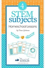STEM Homeschooling Tips: How to Create Fun Lessons in Science, Tech, Engineering, Math Kindle Edition