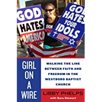 Girl on a Wire: Walking the Line Between Faith and Freedom in the Westboro Baptist Church