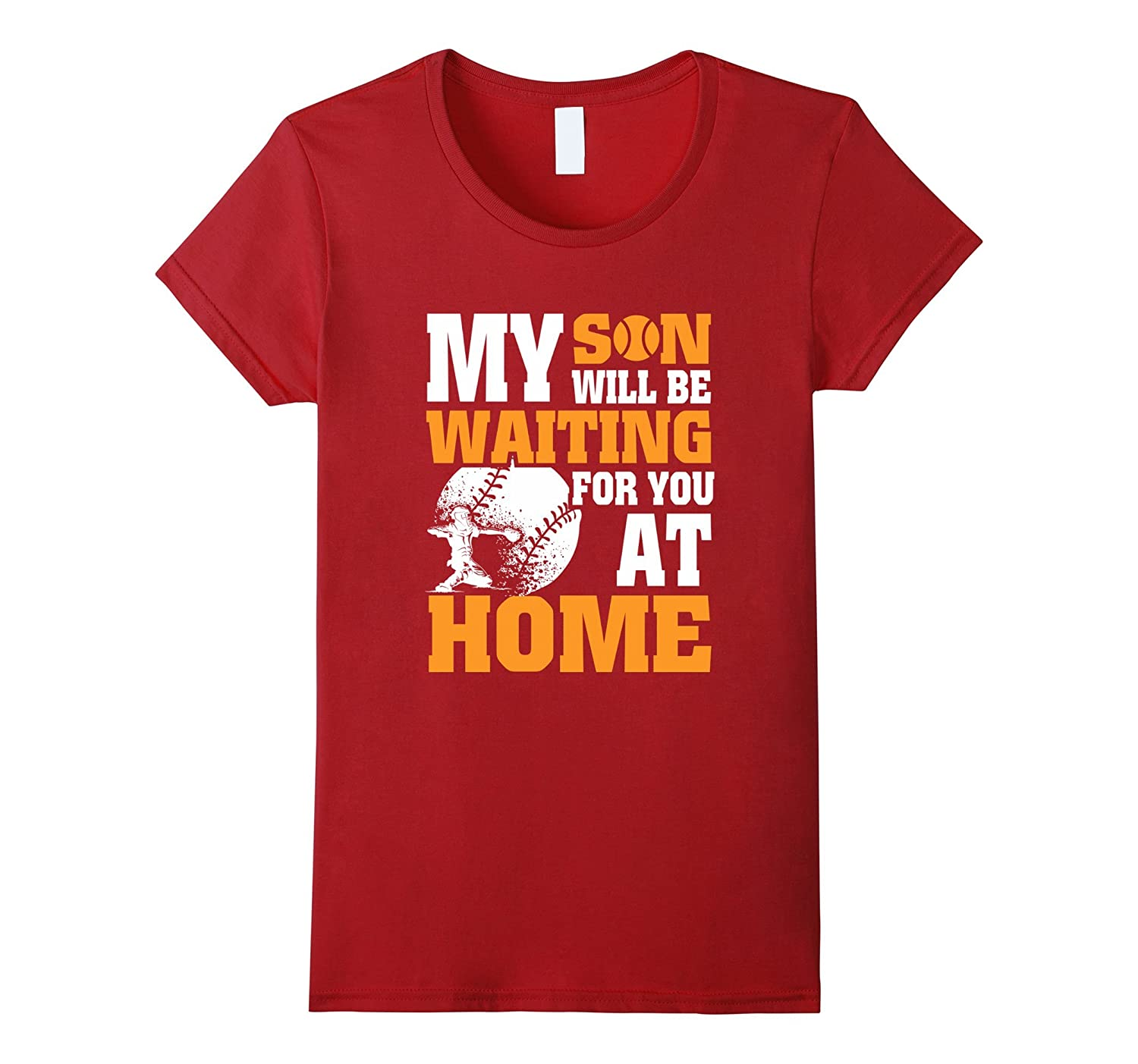 Baseball T-Shirt My Son Will Be Waiting For You At Home