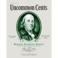 Uncommon Cents: Benjamin Franklin Secrets to Achieving Personal Financial Success (English Edition)