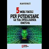 5 modi facili per potenziare la tua Intelligenza Emotiva (Italian Edition) book cover