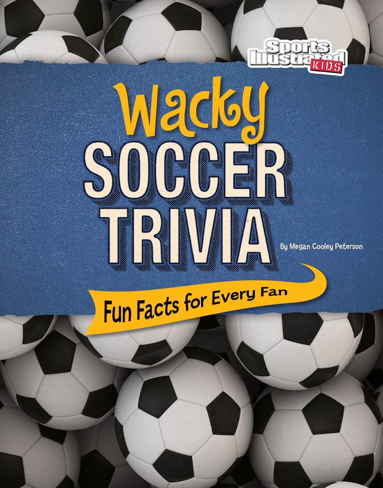 Wacky Soccer Trivia: Fun Facts for Every Fan (Wacky Sports Trivia)