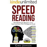 Speed Reading: Speed Reading for Beginners, Learn Faster and Easier With This Beginners Guide