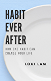 Habit Ever After: How One Habit Can Change Your Life (English Edition)