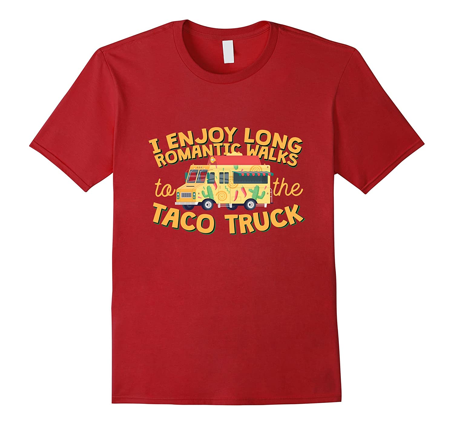 I Enjoy Long Romantic WalksTo The Taco Truck T-Shirt-TH