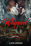 Whipped: An Adult Romance - Book One