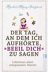 """Der Tag, an dem ich aufhörte, """"Beeil Dich"""" zu sagen: Lektionen einer entspannten Mutter (German Edition)"""