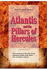 Atlantis and the Pillars of Hercules: Evidences on the real location of Atlantis, the lost continent finally found. (Atlantis Links Book 1) Kindle Edition
