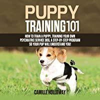 Puppy Training 101: How to Train a Puppy, Training Your Own Psychiatric Service Dog, a Step-by-Step Program so Your Pup Will Understand You!