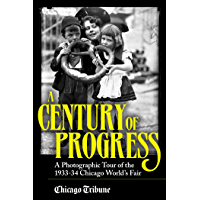 Century of Progress: A Photographic Tour of the 1933-34 Chicago World's Fair book cover