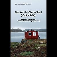 Der Arctic Circle Trail rückwärts: Die Polarroute von Sisimiut nach Kangerlussuaq (German Edition)