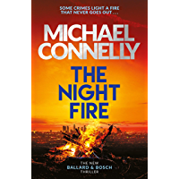 The Night Fire: The Brand New Ballard and Bosch Thriller (Ballard & Bosch 2)