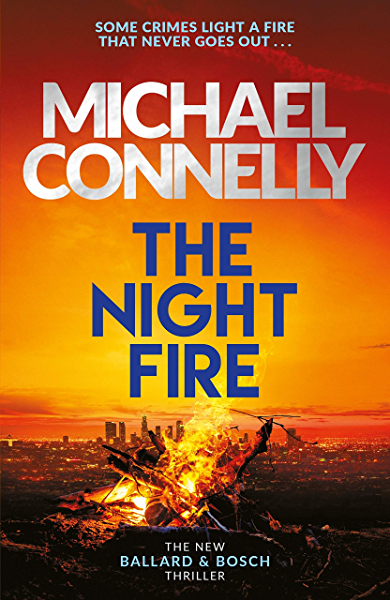 The Night Fire: The Brand New Ballard and Bosch Thriller (Ballard ...