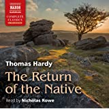 Hardy: The Return Of The Native [Unabridged] [Nicholas Rowe] [Naxos Audio Books: NA0168] (Naxos Complete Classics)
