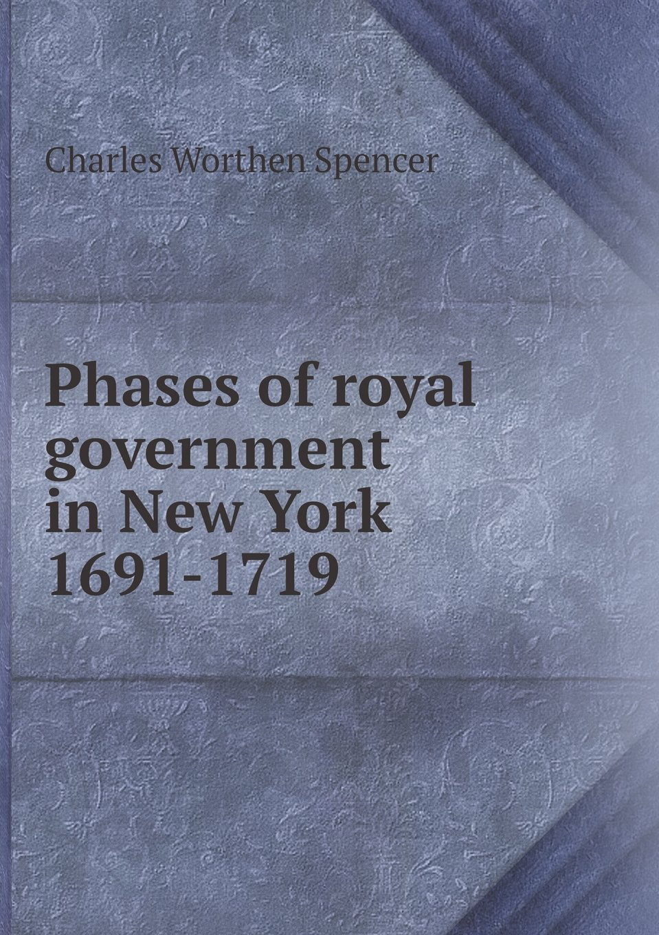 Phases of royal government in New York 1691-1719 pdf