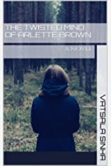 The Twisted Mind of Arlette Brown: a novel Kindle Edition