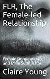 FLR, The Female-led Relationship: Female Domination and Male Submission