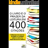 O Livro e o Prazer da Leitura em 400 Citações: Reflexões de autores de todos os tempos sobre o Livro e a importância da…