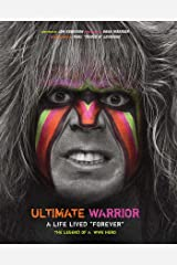 Ultimate Warrior: A Life Lived Forever - The Legend of a WWE Hero Hardcover