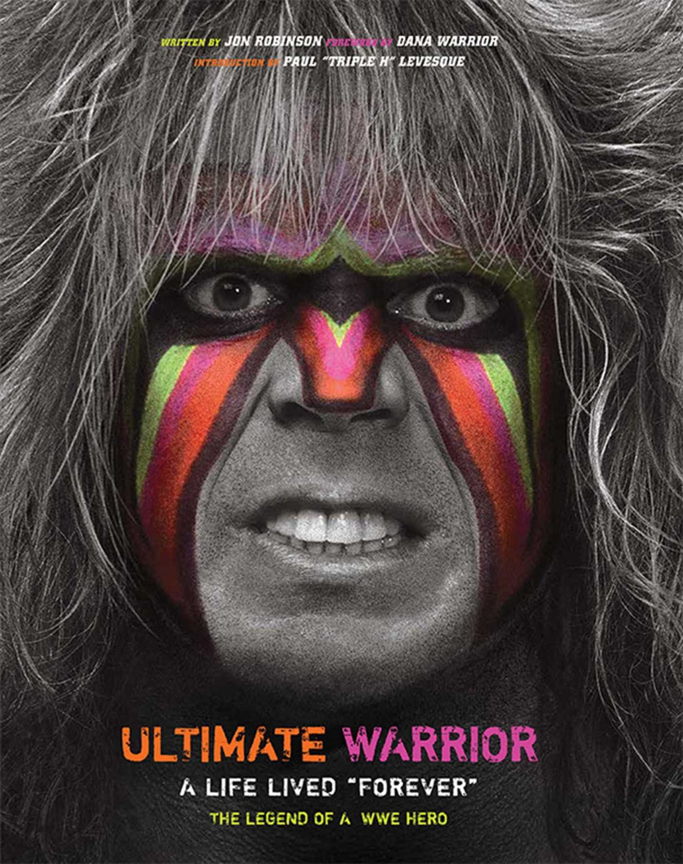 Ultimate Warrior: A Life Lived Forever