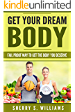 Get Your Dream Body: Fail Proof Way To Get The Body You Deserve (Weight Loss, Healthy Living, Proven Secrets, Celebrate Your Body)