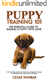 Puppy Training 101: The Essential Guide to Raising a Puppy With Love. Train Your Puppy and Raise the Perfect Dog Through Potty Training, Housebreaking, Crate Training and Dog Obedience. (Dog Books)