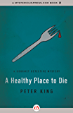 A Healthy Place to Die (The Gourmet Detective Mysteries Book 5)