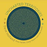 Uncharted Territories (feat. Evan Parker, Craig Taiborn and Ches Smith)