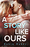 A Story Like Ours (Love Story Duet Book 2)