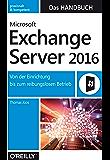 Microsoft Exchange Server 2016 – Das Handbuch: Von der Einrichtung bis zum reibungslosen Betrieb
