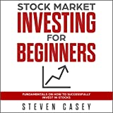 Stock Market Investing for Beginners: Fundamentals on How to Successfully Invest in Stocks (How